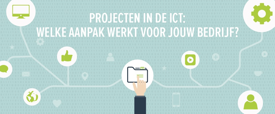 Projecten in de ICT: welke aanpak werkt voor jouw bedrijf?