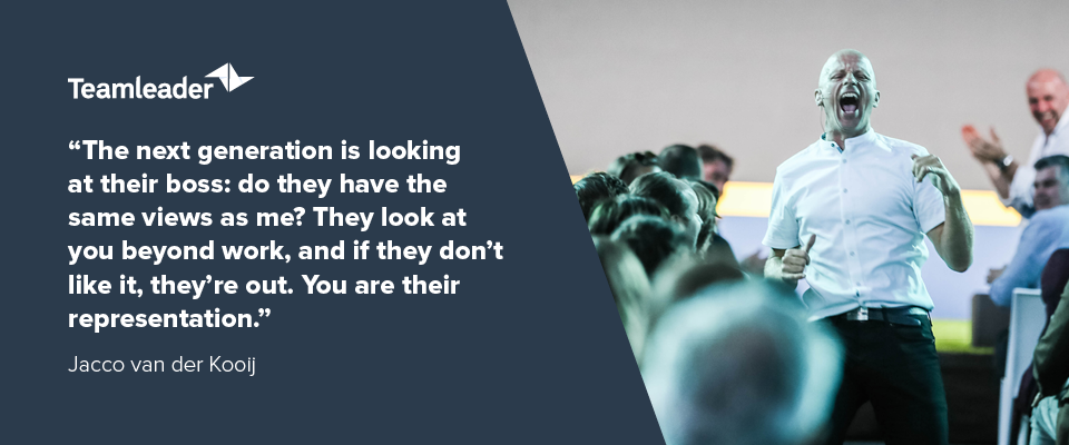 """The next generation is looking at their boss: do they have the same views as me? They look at you beyond work, and if they don't like it, they're out. You are their representation."" - Jacco Van der Kooij"